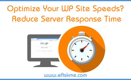 Struggling To Optimize Your WP Site Speeds? Here's How Reduce Server Response Time: eAskme