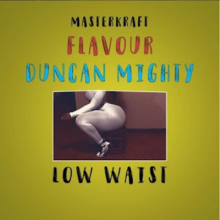 "MUSIC: Masterkraft – ""Low Waist"" ft. Flavour & Duncan Mighty"
