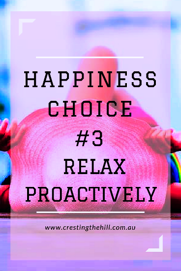 Happiness Choice #3 - Relax Proactively -  'Almost everything will work again if you unplug it for a few minutes, including you.'