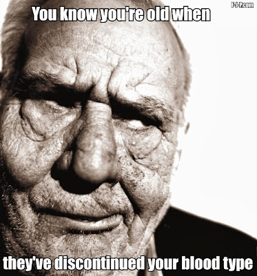 Funny Old Discontinued Blood Type Meme Joke Picture - You know you're old when they've discontinued your blood type