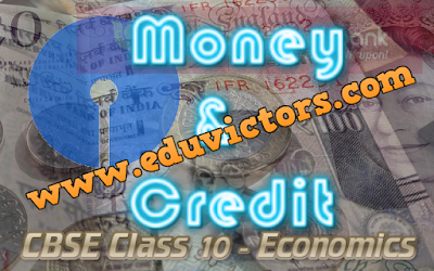 CBSE Class 10 - Economics - Money and Credit - Concept Points (#eduvictors)(#cbseNotes)
