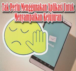 Tak Perlu Menggunakan Aplikasi yang Sedang Viral Untuk Mengampaikan Kejujuran
