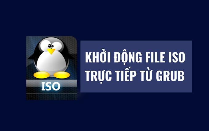 Cấu Hình Grub để Boot Trực Tiếp File ISO  (Boot ISO file from Grub)