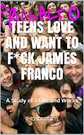 Teens Love and Want to F*ck James Franco: A Study of a Life and Works