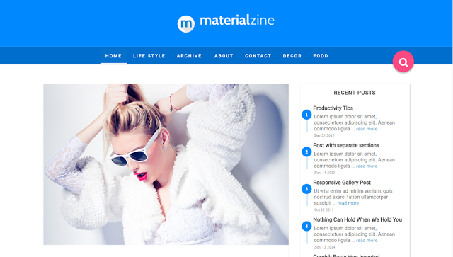 MaterialZine free material design blogger template. Blogger Themes. Free Blogspot templates for your blogger blog. Best suitable for news blog templates. Ads ready blogspot templates help for add adsense ad code and easily showing adsense ads in your blog. Adapted from WordPress templates are converted from WordPress themes. It is help for take your rich. Blogger magazine template specially designed for magazine blogs. The writers can utilize this themes for take blog attractive to users. Elegant themes are more used themes in most of the blogs. Use minimalist blog templates for rich look for your blog. Free premium blogger themes means, themes authors release two types of themes. One is premium another one is free. Premium templates given for cost but free themes given for no cost. You no need pay From California, USA. $10 USD, or $20 USD and more. But premium buyers get more facilities from authors But free buyers. If you run game or other animation oriented blogs, and you can try with Anime blog templates. Today the world is fashion world. So girls involve to the criteria for make their life fashionable. So we provide fashion blogger themes for make your fashionable. News is most important concept of the world. Download news blogger templates for publishing online news. You can make your blog as online shopping store. Get Online shopping store blogger template to sell your product. Navigation is most important to users find correct place. Download drop down menu, page navigation menu, breadcrumb navigation menu and vertical dropdown menu blogspot themes for free. Google Guide to blogging tips and tricks for bloggers. Google bloggers can get blogspot trick and tips for bloggers. Blog templates portfolio professional blogspot themes, You can store your life moments with your blogs with personal pages templates. Video and movie blogs owners get amazing movie blog themes for their blogs. Business templates download. We publish blogger themes for photographers. Photog