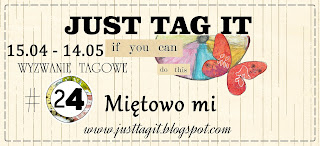 http://justtagit.blogspot.com/2017/05/wyzwanie-24-mietowo-mi-challenge-24.html