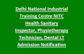 Delhi National Industrial Training Centre NITC Health Sanitary Inspector, Physiotherapy Technician, Dental LT Admission Notification