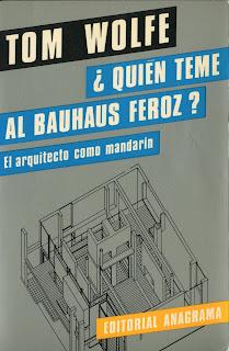 ¿Quién teme al Bauhaus feroz?: el arquitecto como mandarín - Tom Wolfe