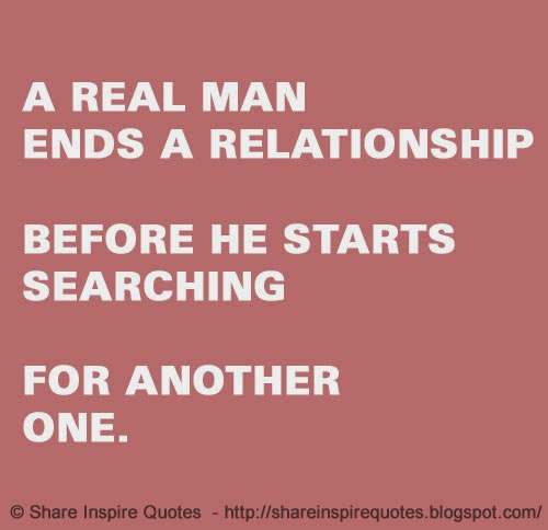 A Real Man Ends A Relationship Before He Starts Searching