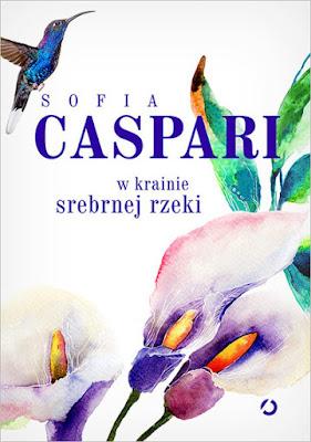 """""""W krainie srebrnej rzeki"""" – Sofia Caspari"""