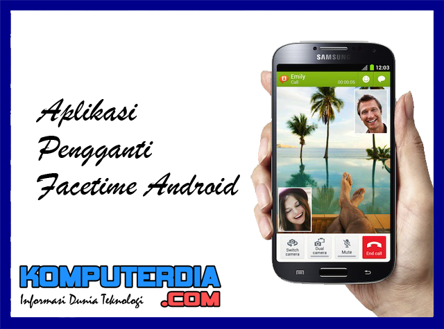 8 Aplikasi Smartphone Android Pengganti Aplikasi FaceTime