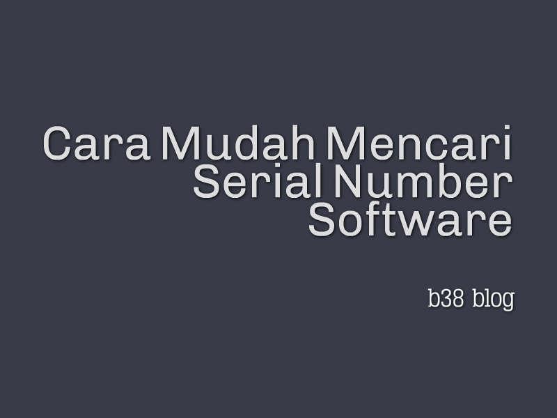 Cara Mudah Mencari Serial Number Software