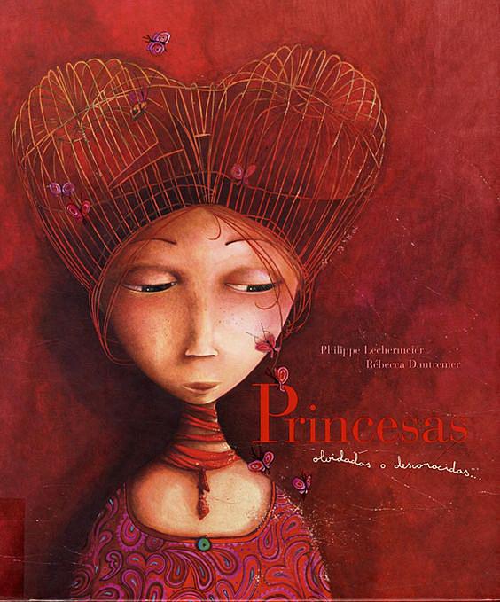 Portada en tamaño grande del cuento ilustrado Princesas olvidadas o desconocidas de Philippe Lechermeier ilustrado por Rébecca Dautremer