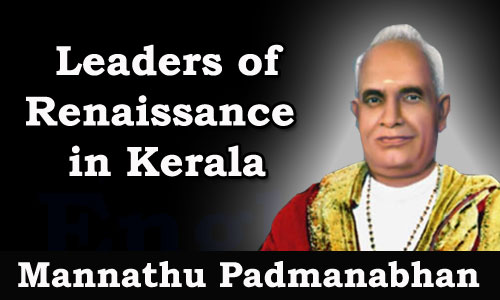Kerala PSC - Leaders of Renaissance in Kerala - Mannathu Padmanabhan Pillai