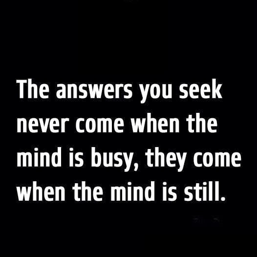 answers, mind, seek, busy, come, still,