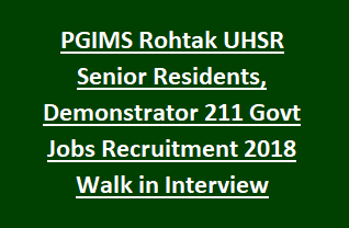 PGIMS Rohtak UHSR Senior Residents, Demonstrator 211 Govt Jobs Recruitment Notification 2018 Walk in Interview