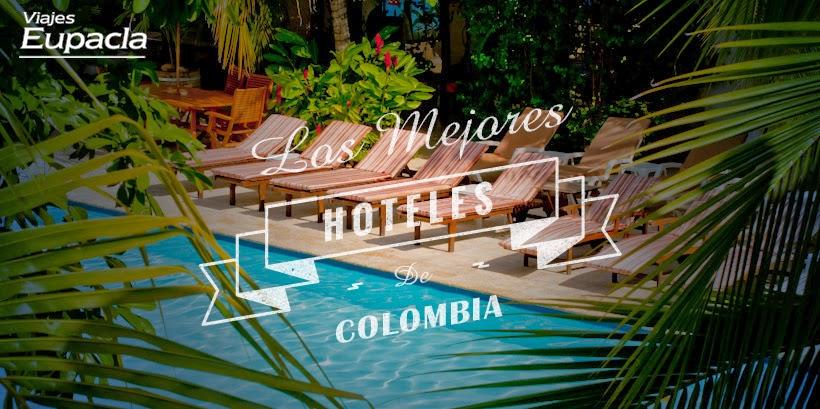 Viajes Eupacla Esta Es La Mejor Forma De Viajar Por El: Viajes Eupacla: Los Mejores Hoteles En Colombia