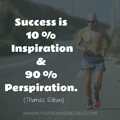 "Featured on 33 Rare Success Quotes In Images To Inspire You: ""Success is 10 percent inspiration and 90 percent perspiration."" - Thomas Edison"