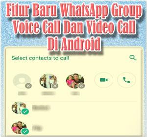 Cara Menggunakan Fitur Baru WhatsApp Group Voice Call Dan Video Call Di Android
