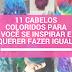 11 cabelos coloridos para lá de ousados para você se inspirar e querer fazer igual!
