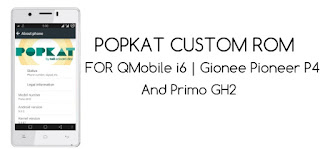 Popkat Custom Rom For QMobile i6, Gionee P4 And Primo GH2