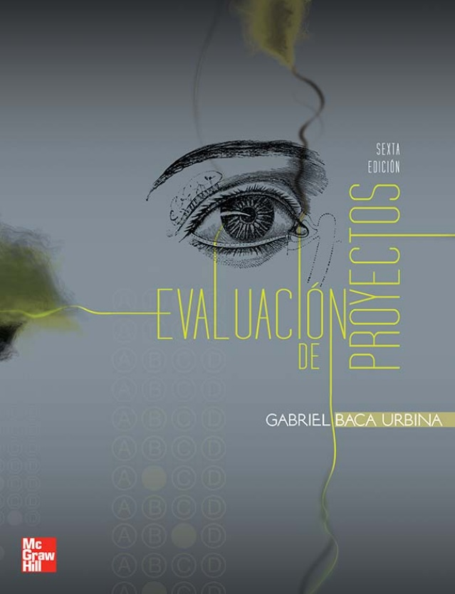 Evaluación de proyectos, 6ta Edición – Gabriel Baca Urbina