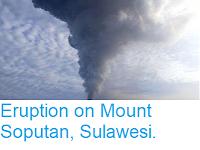 https://sciencythoughts.blogspot.com/2018/12/eruption-on-mount-soputan-sulawesi.html