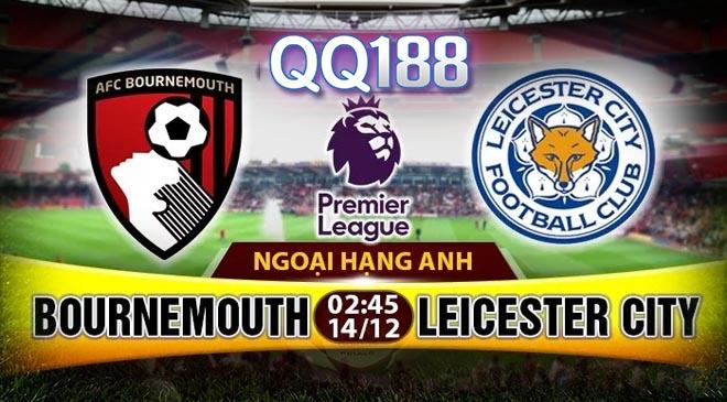 Nhận định, soi kèo và dự đoán tỷ số Bournemouth vs Leicester City 02h45, ngày 13/12