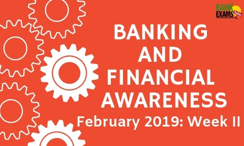 Banking and Financial Awareness February 2019: Week II