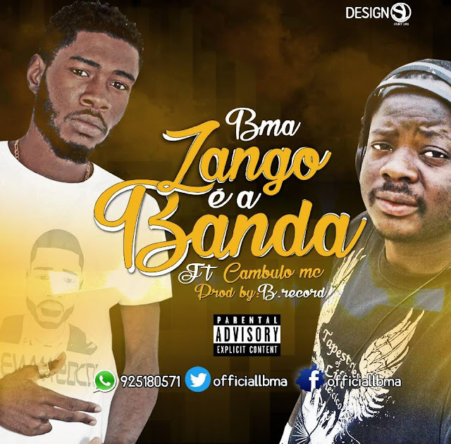 BMA lança musica intitulada - Zango É A Banda Feat. Cambulo Mc (Prod. B Records Music)