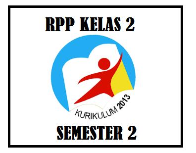 Sebagai persiapan dalam kegiatan pembelajaran pada semester genap RPP Kelas 2 K13 Revisi 2018 Semester 2