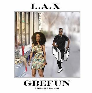 L.A.X – Gbefun by Shanku Boy