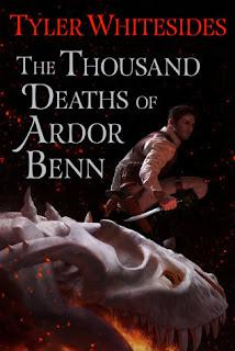 The Thousand Deaths of Ardor Benn (Kingdom of Grit #1) by Tyler Whitesides