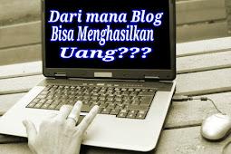 Dari mana blog menghasilkan uang? Dari sinilah blog menghasilkan uang