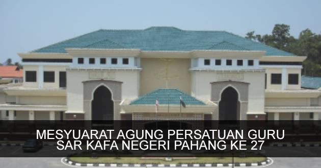 Mesyuarat Agung Persatuan Guru SAR KAFA Negeri Pahang Kali Ke 27