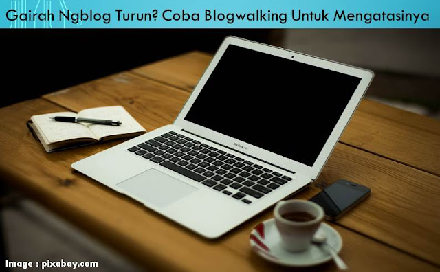 Blogwalking Mampu Meningkatkan Gairah Ngeblog - Blog Mas Hendra