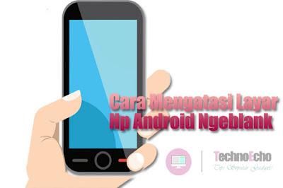 cara mengatasi layar hp android ngeblank