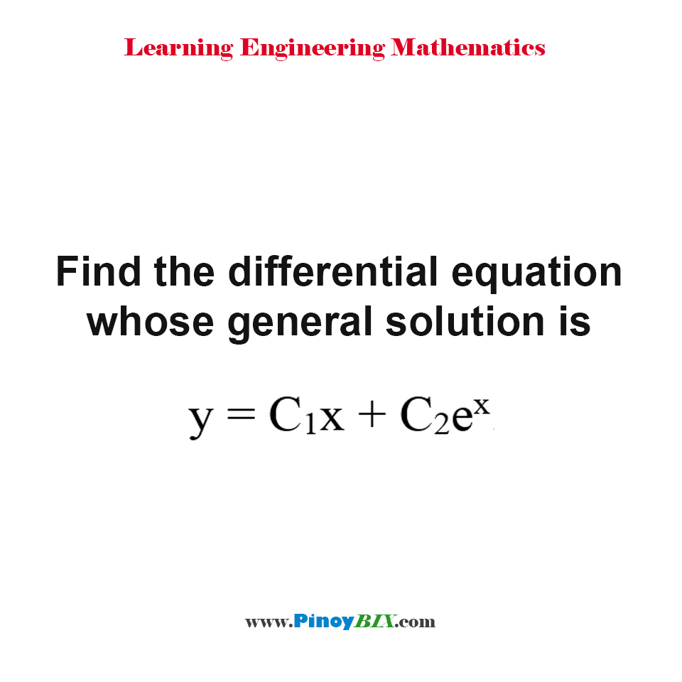 Find the differential equation whose general solution is y = C_1 x + C_2 e^x