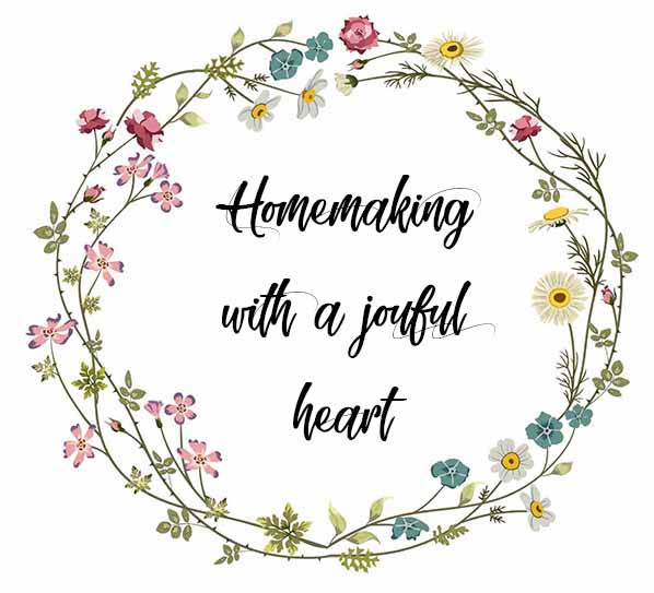 { Homemaking with a joyful heart }