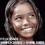 Felicidade é simplicidade e humildade