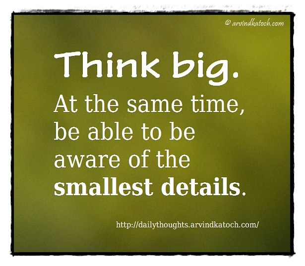 Daily Thought, Image, Think big, time, aware, details, Quotes,