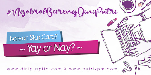#NgobrolBarengDiniPutri : Korean Skin Care, Yay Or Nay?