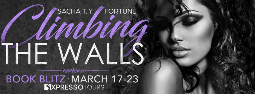 Climbing The Walls by Sacha T. Y. Fortuné Blitz and Giveaway