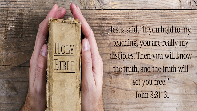 "Jesus said, ""If you hold to my teaching, you are really my disciples. Then you will know the truth, and the truth will set you free."