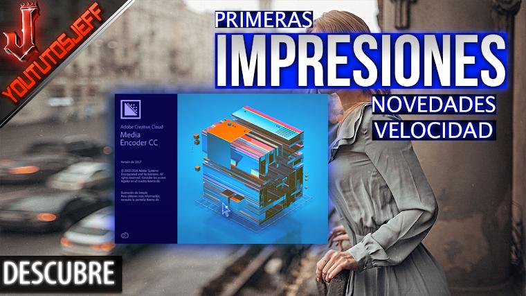 Media Encoder CC 2017 Primeras impresiones, novedades, analisis de velocidad