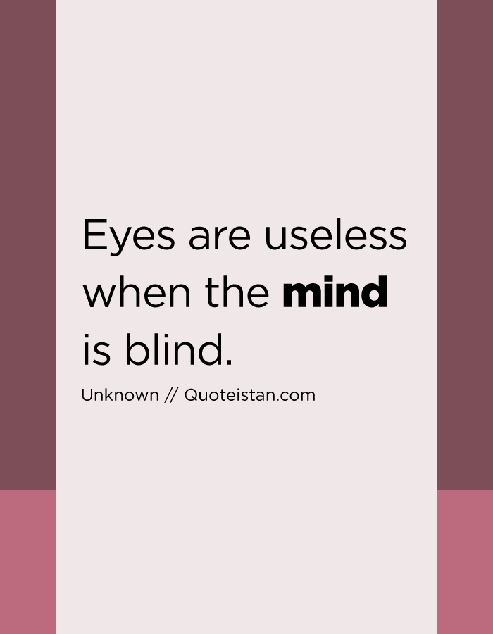 Eyes are useless when the mind is blind.