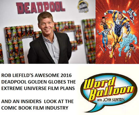 Rob Liefeld's Awesome 2016 From Deadpool's film success to his new Extreme Universe film deal