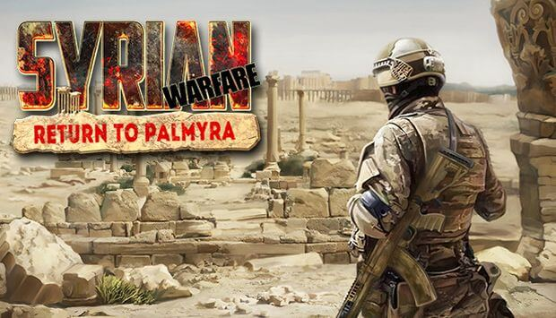 SYRIAN WARFARE RETURN TO PALMYRA TÉLÉCHARGEMENT GRATUIT