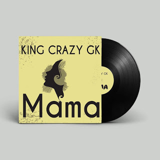 KING CRAZY GK - MAMA mp3 Download