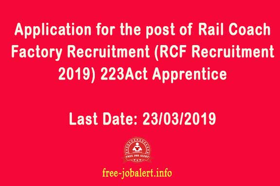 Rail Coach Factory Recruitment 2019, Kapurthala: Application for the post of Rail Coach Factory Recruitment (RCF Recruitment 2019) 223 Act Apprentice